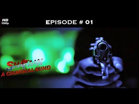 Shaitaan - A Criminal Mind - शैतान - Full Episode 1