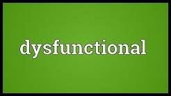 Dysfunctional Meaning