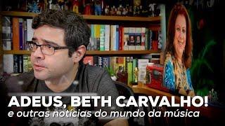 Adeus, Beth Carvalho! e outras notícias do mundo da música | Notícias | Alta Fidelidade