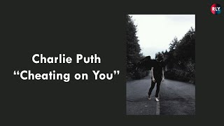 Charlie Puth Cheating On You