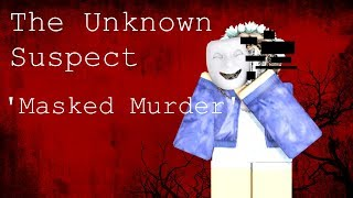 Roblox The Unknown Suspect Episode 4 'Masked Murderer' (READ DESC)