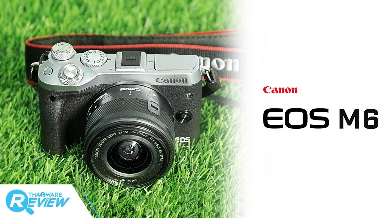 รีวิว Canon EOS M6 มิลเลอร์เลสระดับจริงจัง กะทัดรัดเบาสบาย