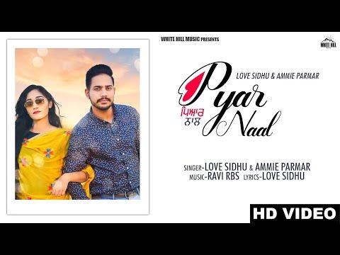 Pyar Naal (Full Song) Love Sidhu & Ammie Parmar | Ravi RBS | New Punjabi Song 2019. White Hill Music