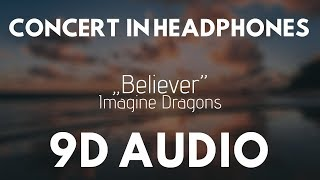 Imagine Dragons - Believer (9D AUDIO   CONCERT IN HEADPHONES)   8D UNITY