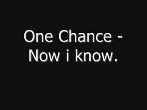 One Chance - Now i know