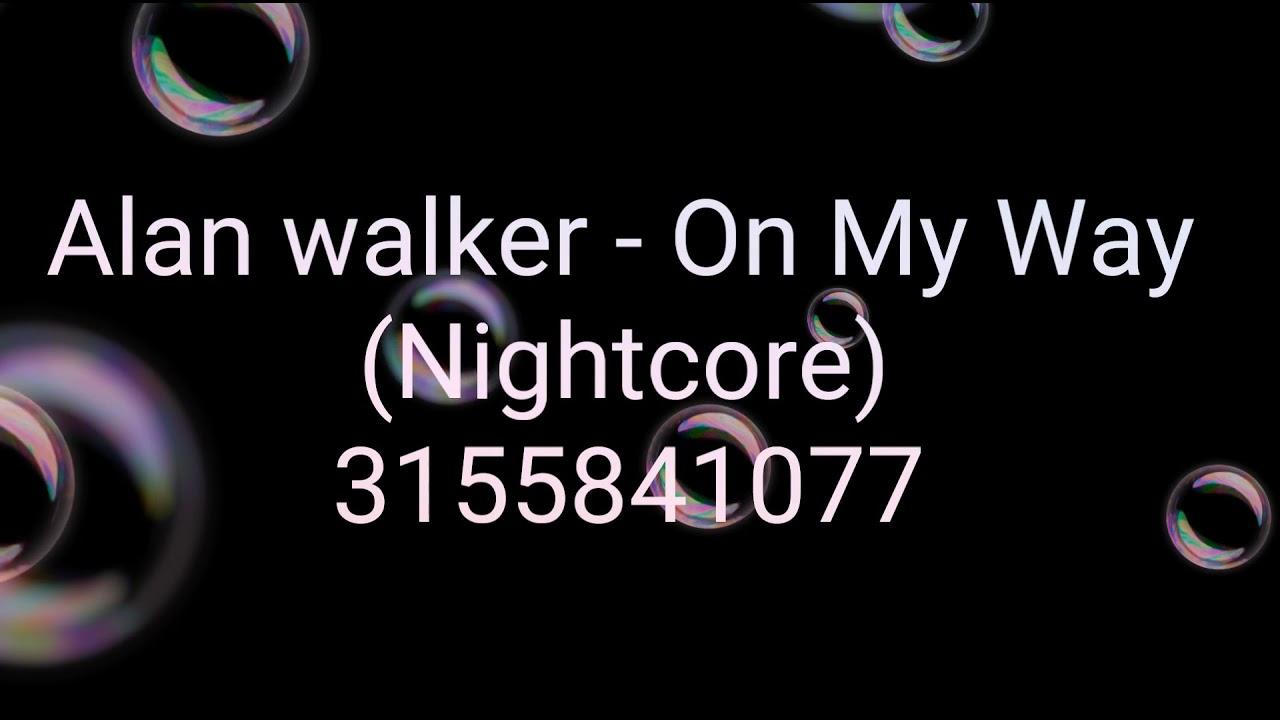 Alan Walker On My Way Nightcore Music Code Id Roblox Youtube