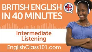 40 Minutes of Intermediate British English Listening Comprehension