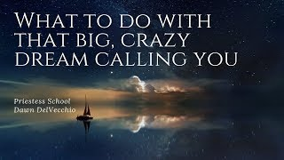 What to do with that big, crazy dream calling you