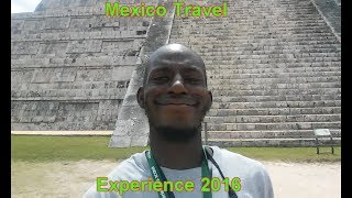 Mexico 2016 Travel Experience (Updated Version)