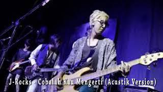 J-Rocks - Cobalah Kau Mengerti (Acustik Version)