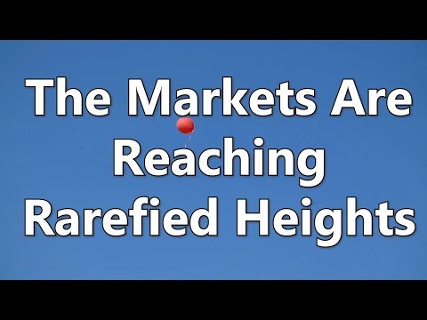 The Markets Are Reaching Rarefied Heights