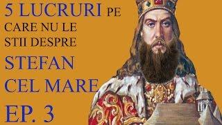 5 lucruri pe care nu le stii despre Stefan cel Mare