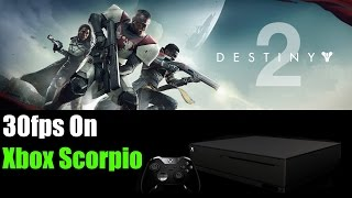 WTF!? Destiny 2 Only 30fps On Xbox Scorpio Is Unacceptable!!