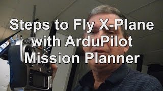 Quick Start Procedure to Fly X-Plane with the Ardupilot Mission Planner