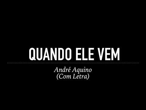 Quando Ele Vem - André Aquino (Com Letra)