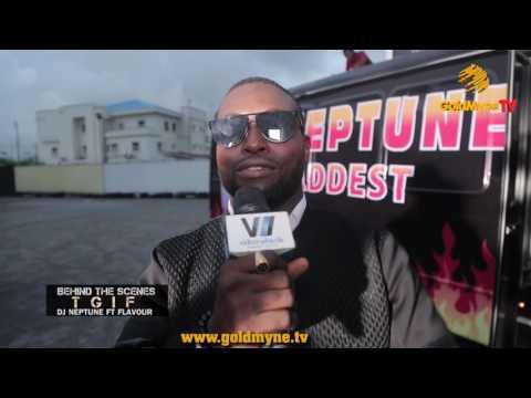 "BEHIND THE SCENES, DJ NEPTUNE FT FLAVOUR, ""TGIF"" (Nigerian Entertainment)"