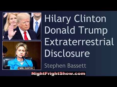 Hilary Clinton to Donald Trump Extraterrestrial Disclosure Stephen Bassett Night Fright Show