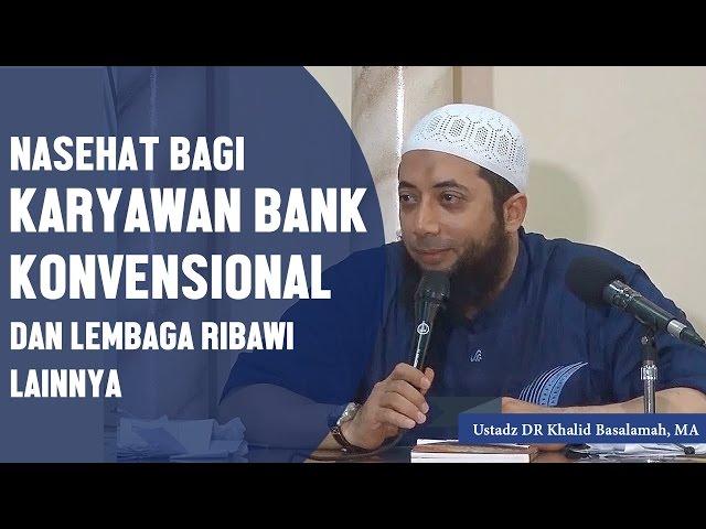 Nasehat bagi karyawan bank konvensional yang terjerat ribawi, Ustadz DR Khalid Basalamah, MA