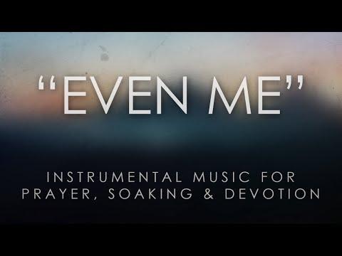 Even Me - An Instrumental Hymn for Prayer, Soaking, & Devotion