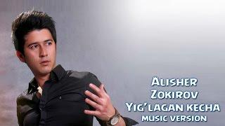 Alisher Zokirov Yig Lagan Kecha Алишер Зокиров Йиглаган кеча Music Version