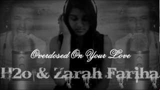 Overdosed On Your Love - H2o Ft. Zarah Fariha W/ Lyrics