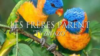 """LES FRÈRES PARENTS """"Ti zwazo"""""""