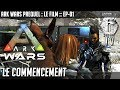 LE COMMENCEMENT : ARK WARS - LE FILM - #01 (ARK : Survival Evolved FR)
