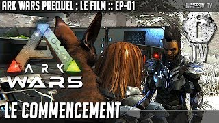 LE COMMENCEMENT : ARK WARS - LE FILM - #01 (ARK : Survival Evolved FR)