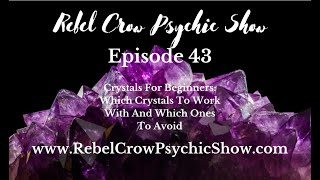 Crystals for Beginners: Which Crystals to Work with and Which Ones to Avoid, Episode 43
