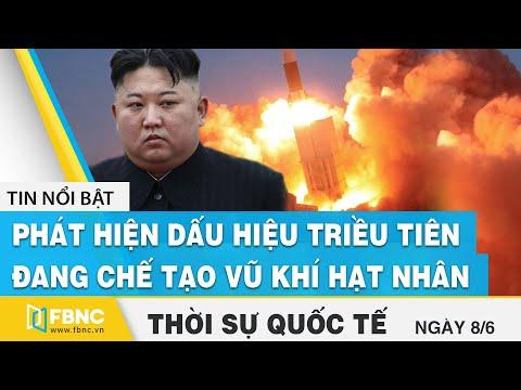 Thời sự quốc tế ngày 8/6 | Phát hiện dấu hiệu Triều Tiên đang chế tạo vũ khí hạt nhân | FBNC