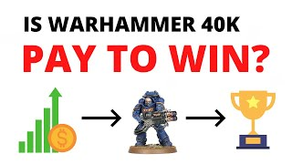Is Warhammer 40K Pay to Win?