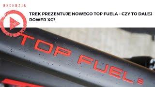 Trek prezentuje nowego Top Fuela - czy to dalej rower XC?