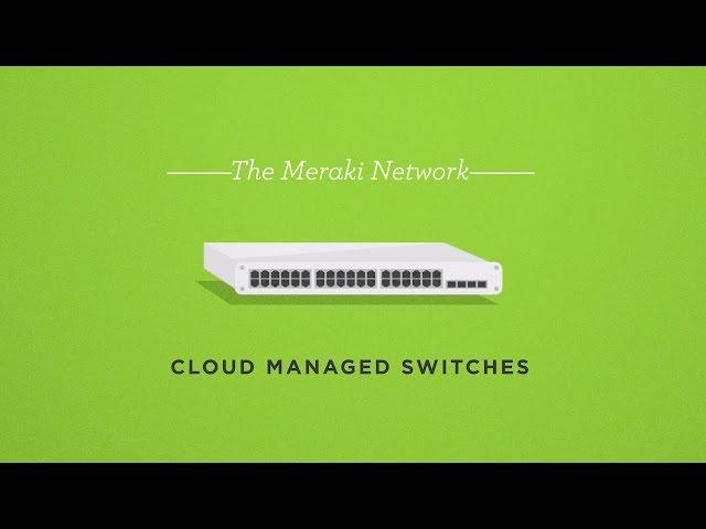 The Meraki Network: Cloud Managed Switches