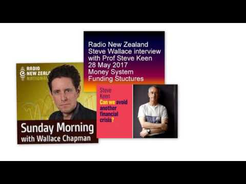 Radio New Zealand Steve Keen 28 May 2017 Money System Funding Structures Interview