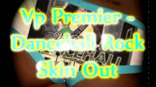 vp premier skin out remix screechie dan dancehall rock