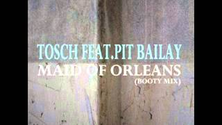 Tosch feat Pit Bailay - Maid of Orleans ( Booty Mix)