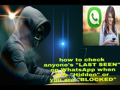 How to check Anyone † s Whatsapp Lastseen when it is hidden or Blocked