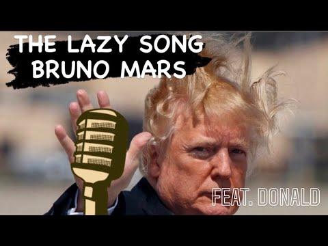 The Lazy Song By Bruno Mars Feat. (President Donald Trump!!)