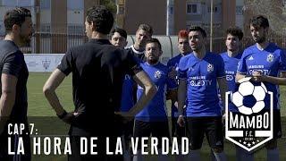 LA HORA DE LA VERDAD | MAMBO FC | EPISODIO 7