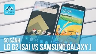 So sánh LG G2 isai vs Samsung Galaxy J SC 02F