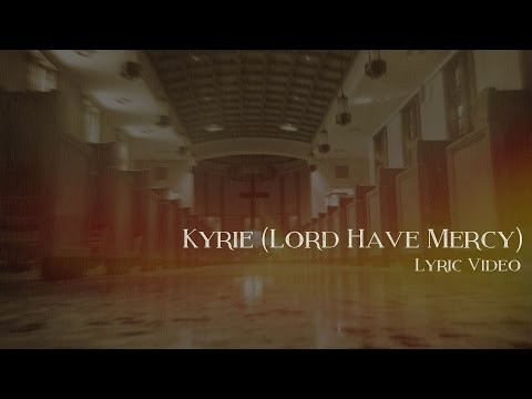 Kyrie (Lord Have Mercy)- Lyric Video