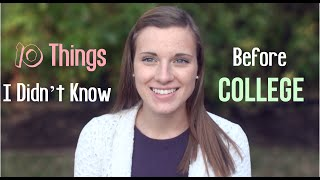 10 Things I Wish I Knew Before College!