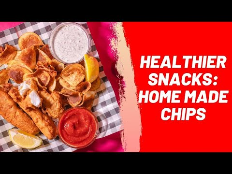 Healthier Snacks: Home Made Chips