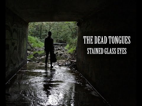 The Dead Tongues - Stained Glass Eyes