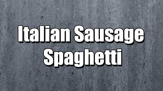 Italian Sausage Spaghetti - My3 Foods - Easy To Learn