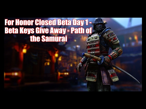 For Honor Closed Beta Day 1 - Beta Key Give Away - Path of the Samurai