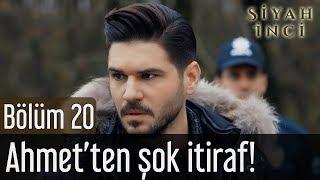 Siyah İnci 20. Bölüm (Final) - Ahmet'ten Şok İtiraf!