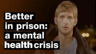 Better in prison: a mental health crisis