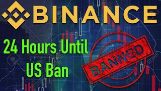LESS THAN 24 HOURS Before Binance US Ban - What's next?