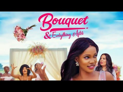 Download Bouquet & Everything After || New Nollywood Movie Starring Monalisa Chinda [Rok Studios]